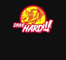 Drive HARD!!! (1) Unisex T-Shirt