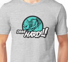 Drive HARD!!! (2) Unisex T-Shirt