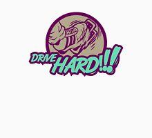 Drive HARD!!! (3) Unisex T-Shirt