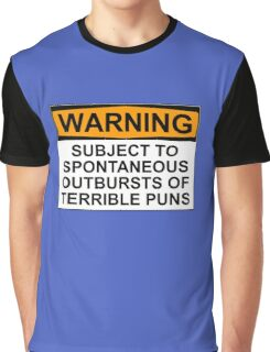 WARNING: SUBJECT TO SPONTANEOUS OUTBURSTS OF TERRIBLE PUNS Graphic T-Shirt