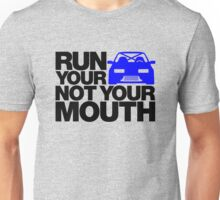 RUN YOUR CAR. NOT YOUR MOUTH. (4) Unisex T-Shirt