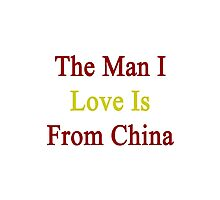 The Man I Love Is From China  Photographic Print