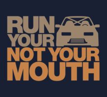 RUN YOUR CAR. NOT YOUR MOUTH. (6) Kids Tee