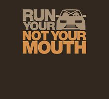 RUN YOUR CAR. NOT YOUR MOUTH. (6) Unisex T-Shirt