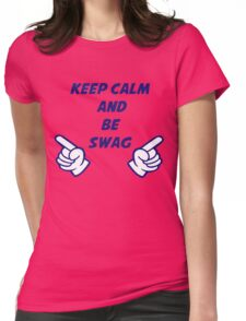 keep calm and be swag Womens Fitted T-Shirt