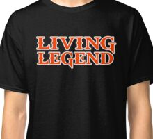 living legend funny quote Classic T-Shirt