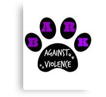 BARK AGAINST VIOLENCE Canvas Print