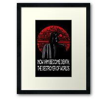 Now I am Become Death! (Vader Edition) Framed Print