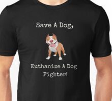 Save A Dog - Euthanize A Dog Fighter! Unisex T-Shirt