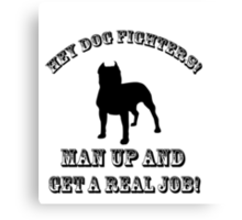 Dog Fighters- Get A Real Job! Canvas Print