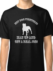 Dog Fighters- Get A Real Job! Classic T-Shirt