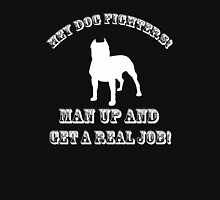 Dog Fighters- Get A Real Job! T-Shirt