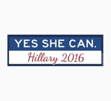 Yes She Can. Hillary 2016 by TVsauce