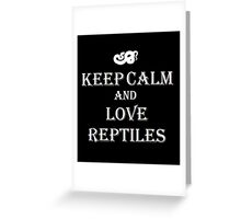 Keep Calm and Love Reptiles Greeting Card