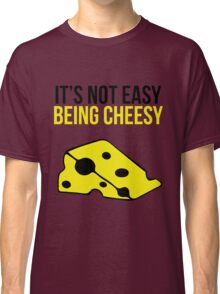 It's not easy being cheesy Classic T-Shirt