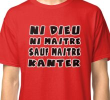 ni dieu ni maitre sauf maitre kanter Classic T-Shirt