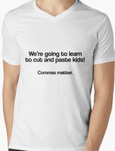 We're going to learn to cut and paste kids, Commas matter Mens V-Neck T-Shirt