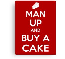 Man Up and Buy A Cake - Keep Calm Style Canvas Print