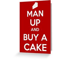 Man Up and Buy A Cake - Keep Calm Style Greeting Card