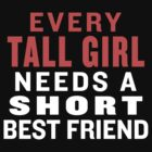 Every Tall Girl Needs A Short Best Friend by Fitspire Apparel