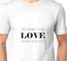 Do What You Love What You Do Unisex T-Shirt