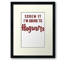 Screw It I'm Going To Hogwarts Framed Print