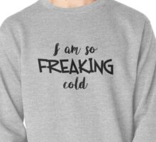 So Freaking Cold Pullover