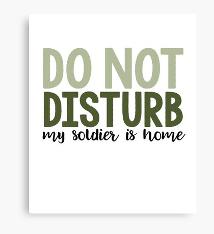 Do Not Disturb My Soldier Is Home Canvas Print
