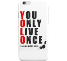 You only live once, said no kitty, ever. YOLO iPhone Case/Skin