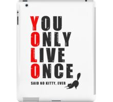 You only live once, said no kitty, ever. YOLO iPad Case/Skin