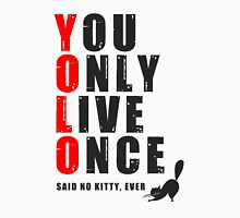 You only live once, said no kitty, ever. YOLO Unisex T-Shirt