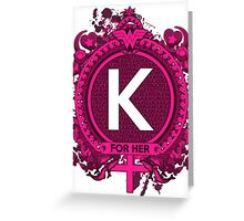 FOR HER - K Greeting Card