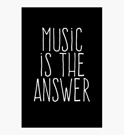 Music is the answer Photographic Print