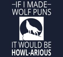 If I Made Wolf Puns It Would Be Howl-arious Kids Tee