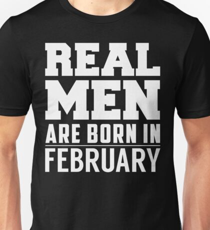Real Men Are Born In February Unisex T-Shirt