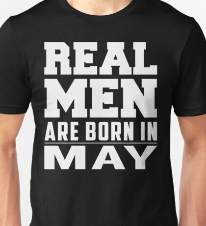 Real Men Are Born In May Unisex T-Shirt