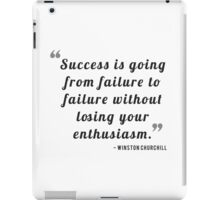 Success is going from failure to failure without losing your enthusiasm. - Winston Churchill iPad Case/Skin