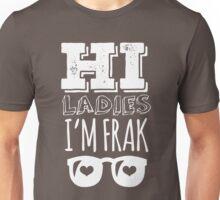 Hi Ladies I'm Frak Unisex T-Shirt