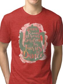 Leave Room in your Garden for Fairies to Dance Tri-blend T-Shirt