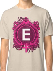 FOR HER - E Classic T-Shirt