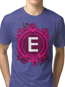 FOR HER - E Tri-blend T-Shirt