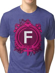 FOR HER - F Tri-blend T-Shirt