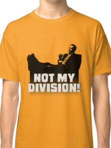 """""""Not My Division"""" Classic T-Shirt"""