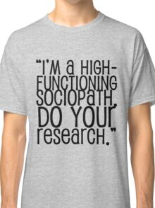 High-Functioning Sociopath. Classic T-Shirt