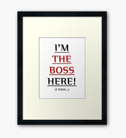 i'm the boss here! Framed Print