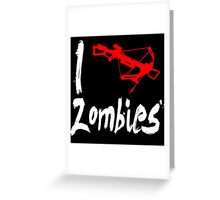 I Crossbow Zombies Greeting Card