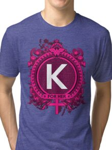 FOR HER - K Tri-blend T-Shirt