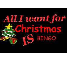 ALL I WANT FOR CHRISTMAS IS BINGO! Photographic Print