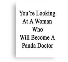 You're Looking At A Woman Who Will Become A Panda Doctor  Canvas Print