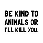Kind To Animals by AmazingMart